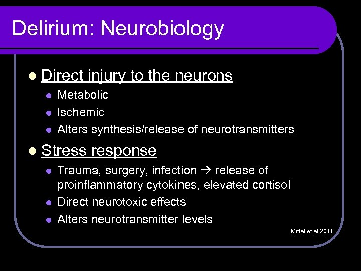 Delirium: Neurobiology l Direct l l l Metabolic Ischemic Alters synthesis/release of neurotransmitters l