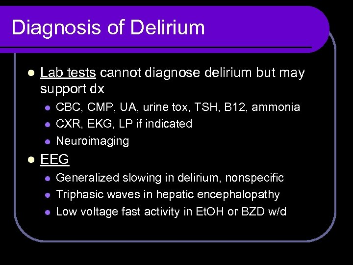 Diagnosis of Delirium l Lab tests cannot diagnose delirium but may support dx l
