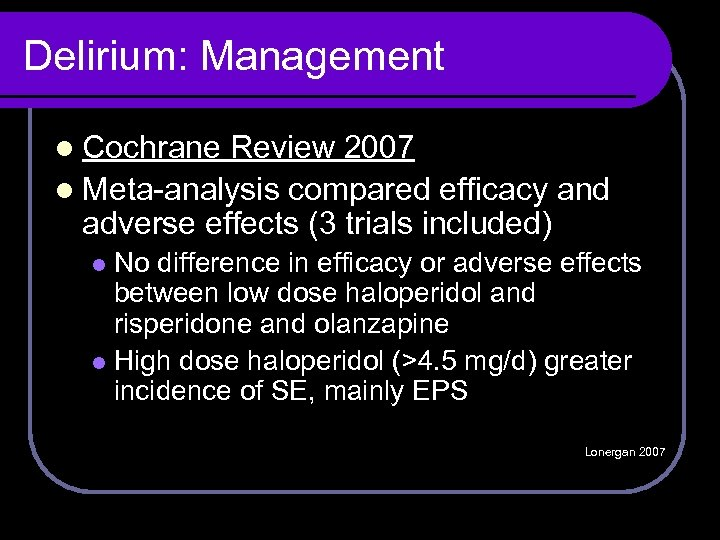 Delirium: Management l Cochrane Review 2007 l Meta-analysis compared efficacy and adverse effects (3