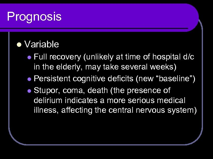 Prognosis l Variable Full recovery (unlikely at time of hospital d/c in the elderly,