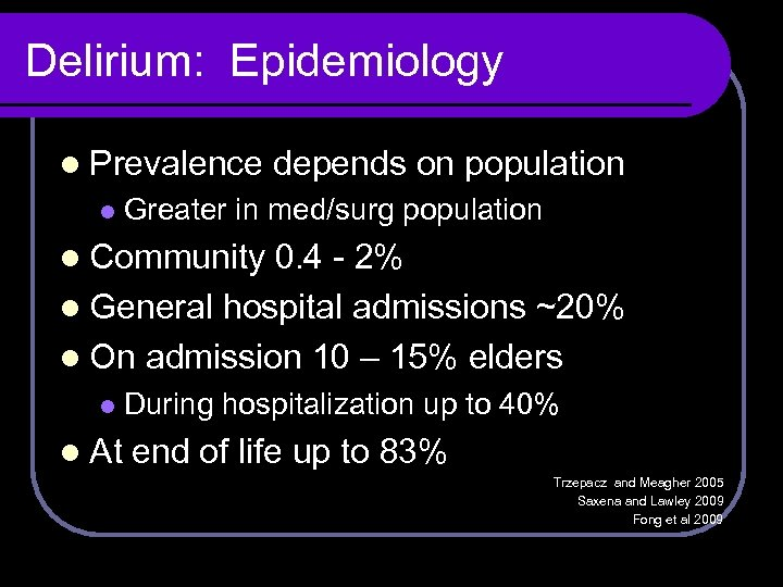 Delirium: Epidemiology l Prevalence l depends on population Greater in med/surg population l Community