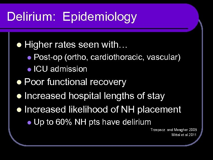 Delirium: Epidemiology l Higher rates seen with… Post-op (ortho, cardiothoracic, vascular) l ICU admission