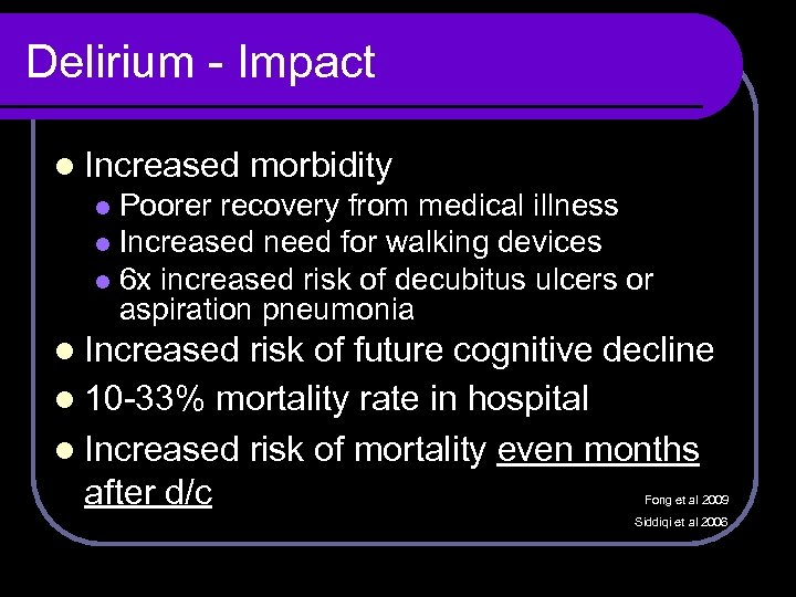 Delirium - Impact l Increased morbidity Poorer recovery from medical illness l Increased need