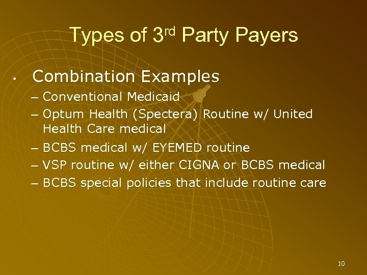 Types of 3 rd Party Payers • Combination Examples – Conventional Medicaid – Optum