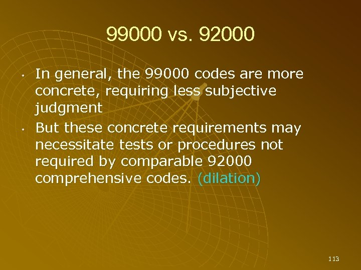 99000 vs. 92000 • • In general, the 99000 codes are more concrete, requiring