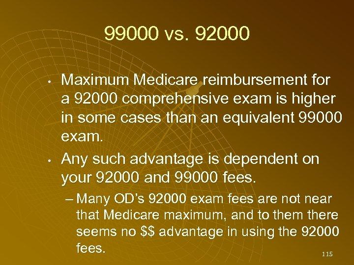 99000 vs. 92000 • • Maximum Medicare reimbursement for a 92000 comprehensive exam is