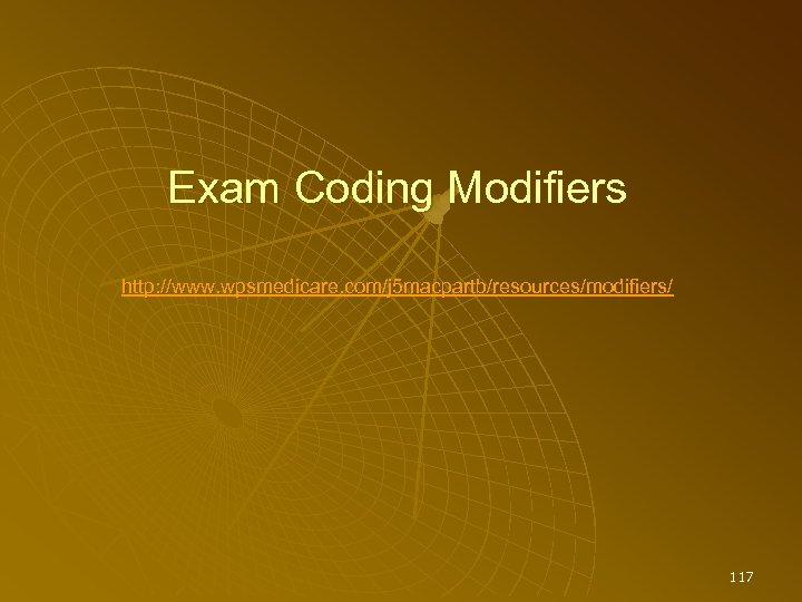 Exam Coding Modifiers http: //www. wpsmedicare. com/j 5 macpartb/resources/modifiers/ 117