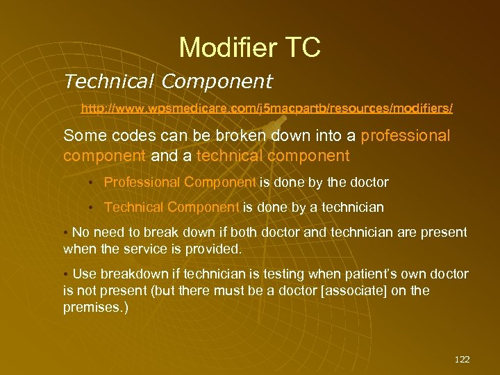Modifier TC Technical Component http: //www. wpsmedicare. com/j 5 macpartb/resources/modifiers/ Some codes can be