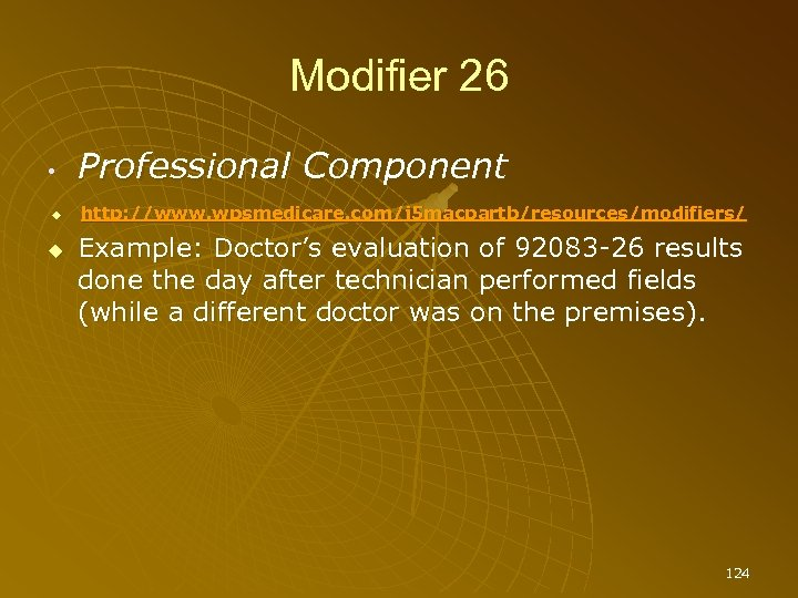Modifier 26 • Professional Component http: //www. wpsmedicare. com/j 5 macpartb/resources/modifiers/ Example: Doctor's evaluation
