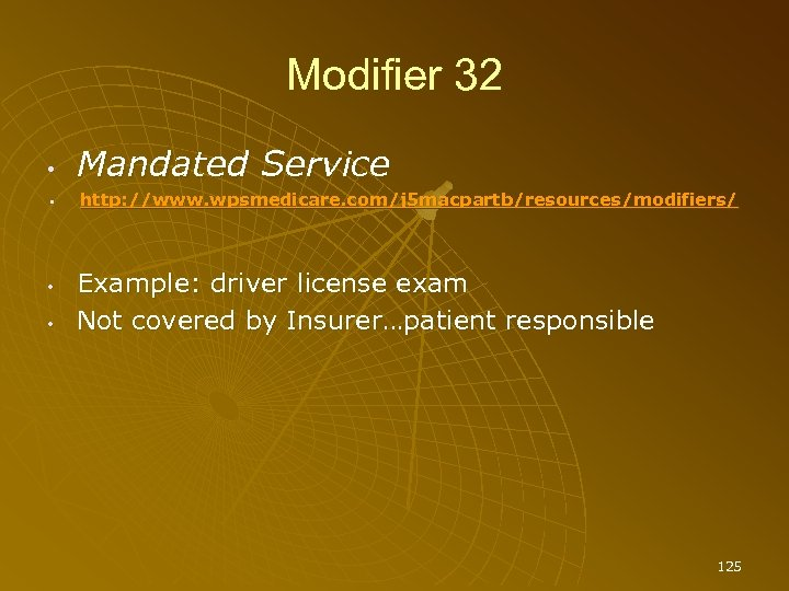 Modifier 32 • • Mandated Service http: //www. wpsmedicare. com/j 5 macpartb/resources/modifiers/ Example: driver