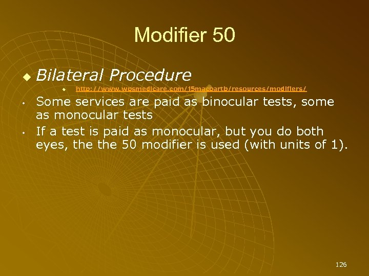Modifier 50 Bilateral Procedure • • http: //www. wpsmedicare. com/j 5 macpartb/resources/modifiers/ Some services