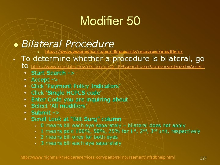 Modifier 50 Bilateral Procedure • http: //www. wpsmedicare. com/j 5 macpartb/resources/modifiers/ To determine whether