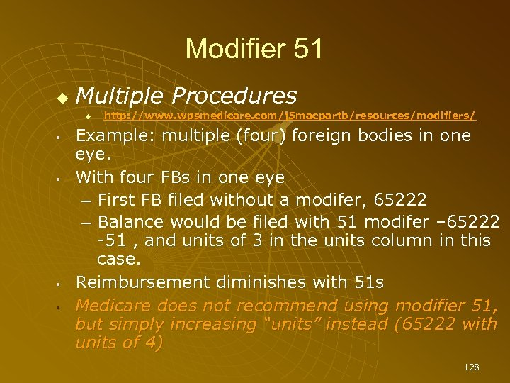 Modifier 51 Multiple Procedures • • http: //www. wpsmedicare. com/j 5 macpartb/resources/modifiers/ Example: multiple