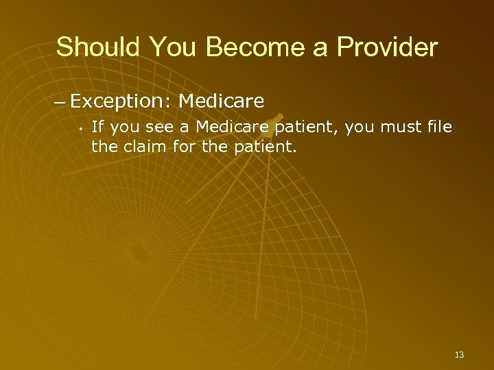 Should You Become a Provider – Exception: Medicare • If you see a Medicare