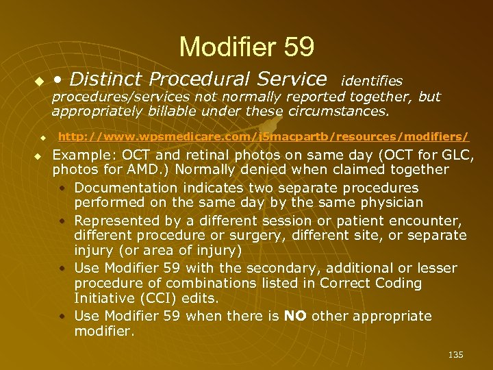 Modifier 59 • Distinct Procedural Service identifies procedures/services not normally reported together, but appropriately