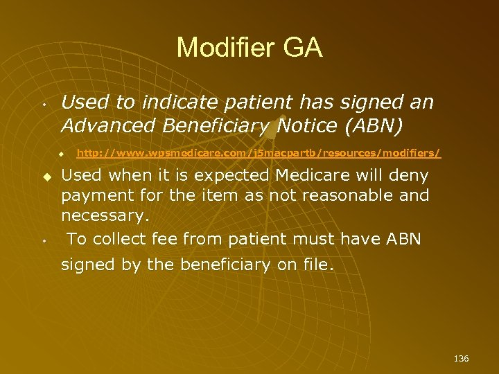 Modifier GA • Used to indicate patient has signed an Advanced Beneficiary Notice (ABN)