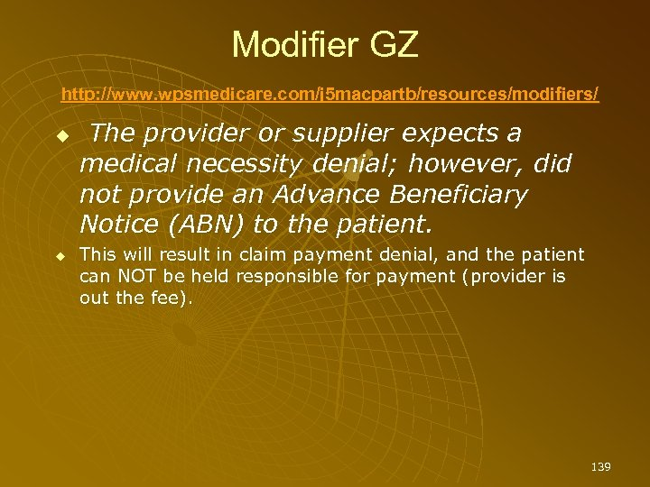 Modifier GZ http: //www. wpsmedicare. com/j 5 macpartb/resources/modifiers/ The provider or supplier expects a