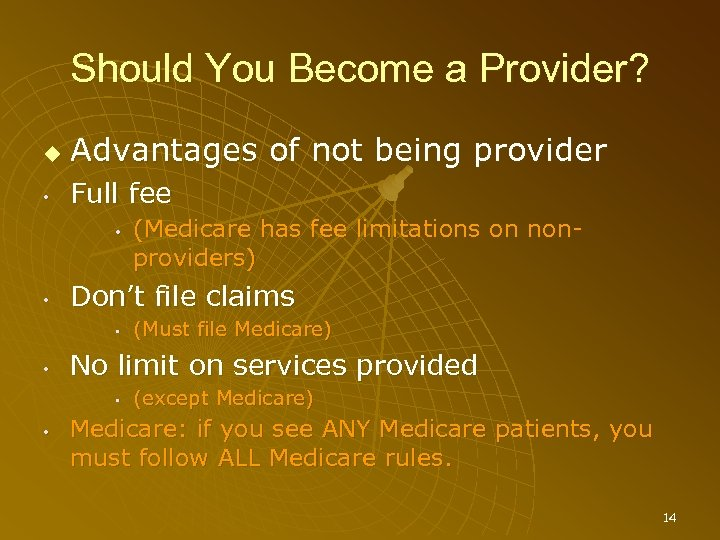 Should You Become a Provider? Advantages of not being provider • Full fee •