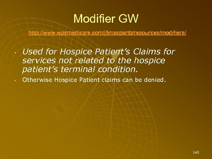 Modifier GW http: //www. wpsmedicare. com/j 5 macpartb/resources/modifiers/ • • Used for Hospice Patient's