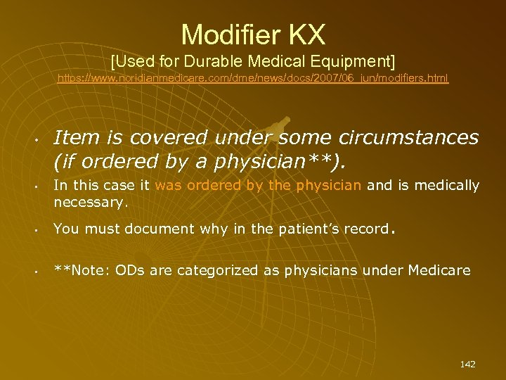 Modifier KX [Used for Durable Medical Equipment] https: //www. noridianmedicare. com/dme/news/docs/2007/06_jun/modifiers. html • •