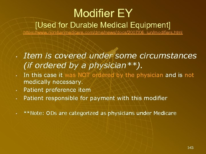 Modifier EY [Used for Durable Medical Equipment] https: //www. noridianmedicare. com/dme/news/docs/2007/06_jun/modifiers. html • Item