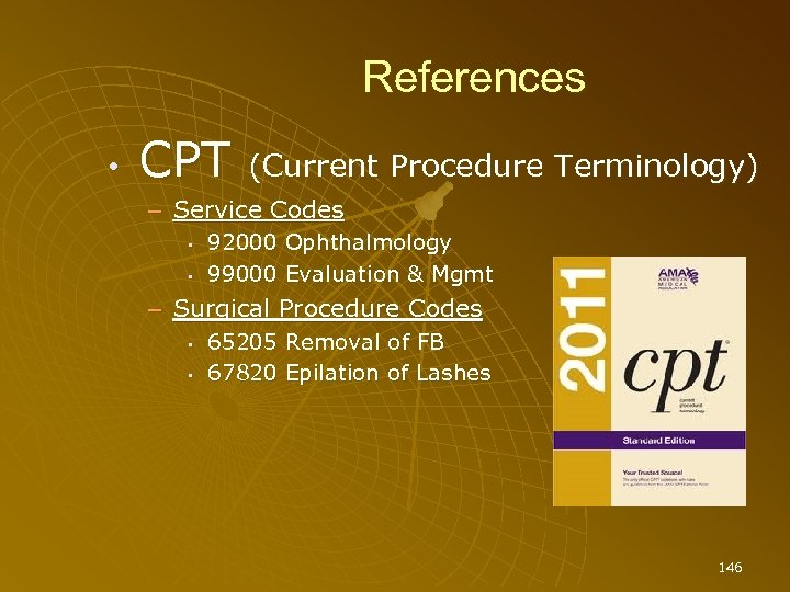 References • CPT (Current Procedure Terminology) – Service Codes • • 92000 Ophthalmology 99000