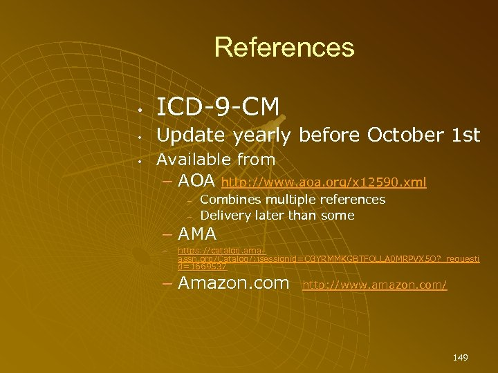 References • • • ICD-9 -CM Update yearly before October 1 st Available from