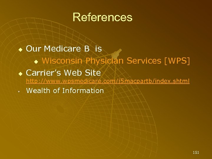 References Our Medicare B is Wisconsin Physician Services [WPS] Carrier's Web Site http: //www.