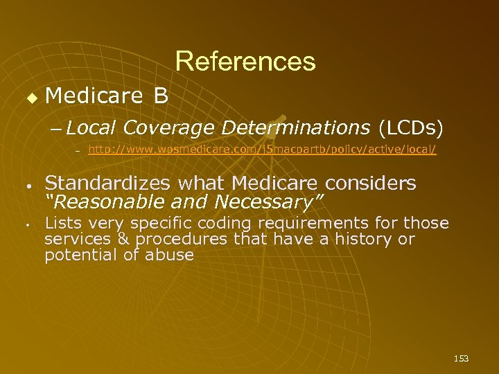 Medicare B References – Local Coverage Determinations (LCDs) – • • http: //www.