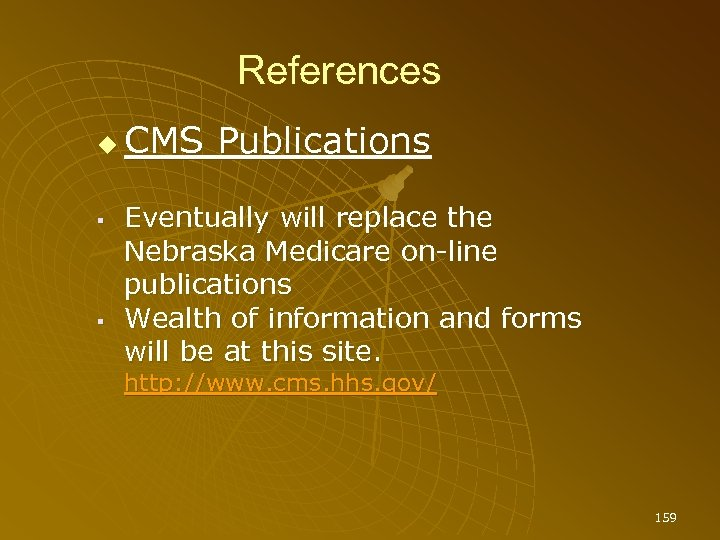 References CMS Publications Eventually will replace the Nebraska Medicare on-line publications Wealth of information