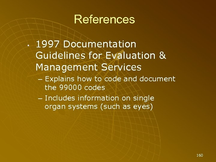 References • 1997 Documentation Guidelines for Evaluation & Management Services – Explains how to