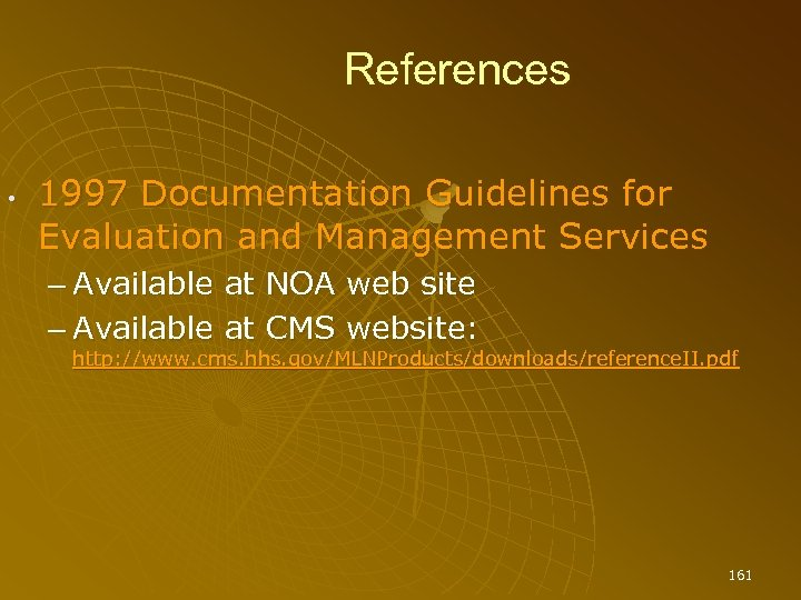 References • 1997 Documentation Guidelines for Evaluation and Management Services – Available at NOA