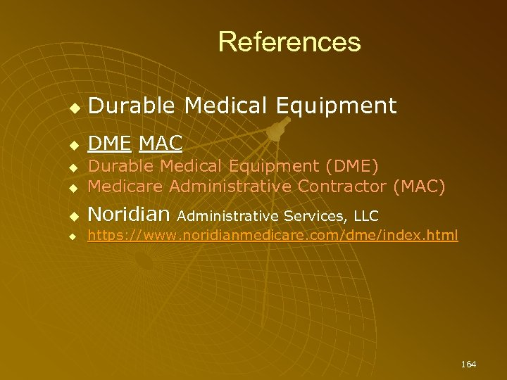 References Durable Medical Equipment DME MAC Durable Medical Equipment (DME) Medicare Administrative Contractor (MAC)