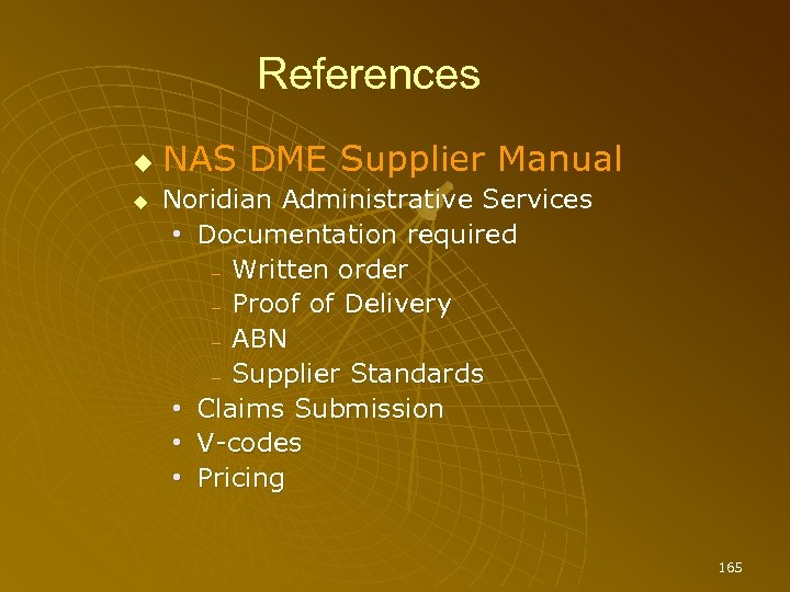 References NAS DME Supplier Manual Noridian Administrative Services • Documentation required – Written order