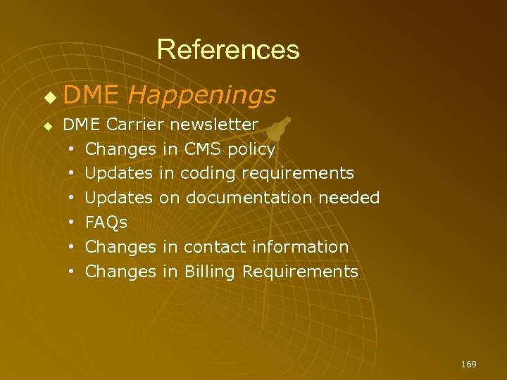 References DME Happenings DME Carrier newsletter • Changes in CMS policy • Updates in