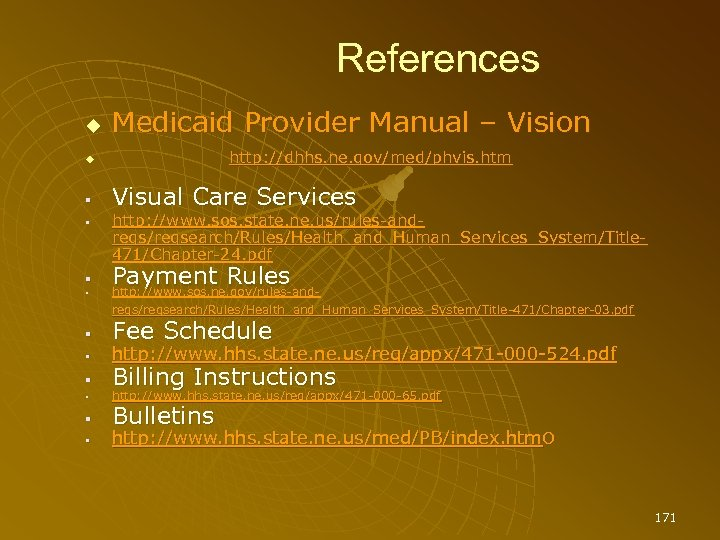 References Medicaid Provider Manual – Vision http: //dhhs. ne. gov/med/phvis. htm Visual Care Services