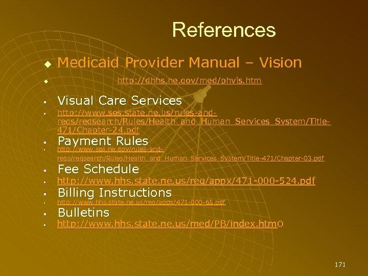 References Medicaid Provider Manual – Vision http: //dhhs. ne. gov/med/phvis. htm Visual Care Services