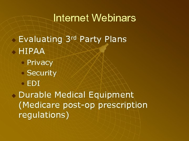 Internet Webinars Evaluating 3 rd Party Plans HIPAA • Privacy • Security • EDI