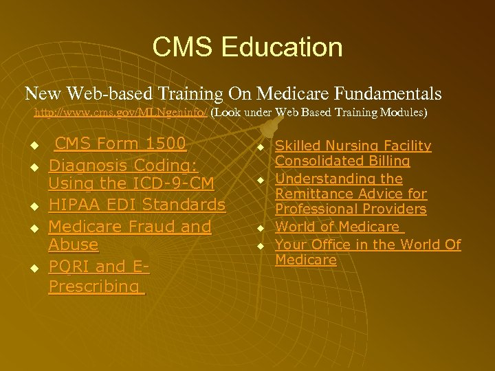 CMS Education New Web-based Training On Medicare Fundamentals http: //www. cms. gov/MLNgeninfo/ (Look under
