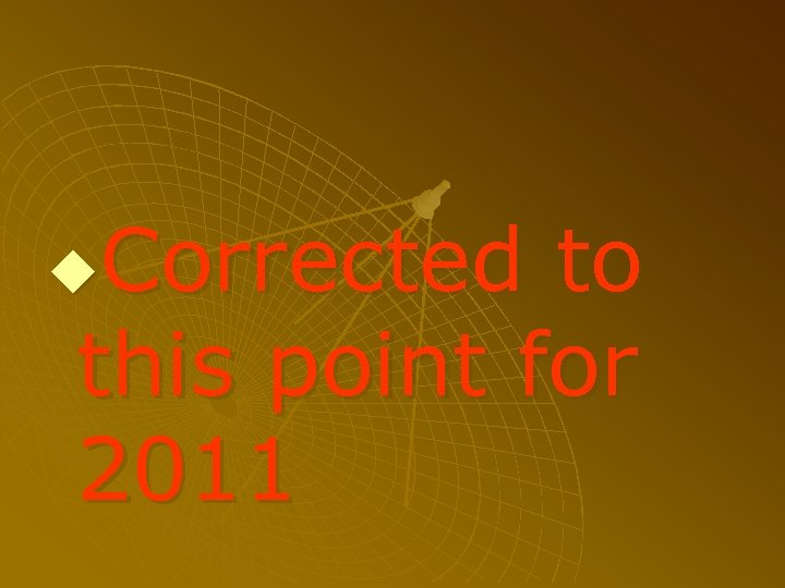 Corrected to this point for 2011