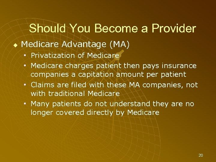 Should You Become a Provider Medicare Advantage (MA) • Privatization of Medicare • Medicare