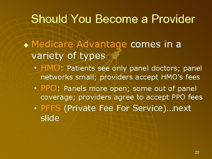 Should You Become a Provider Medicare Advantage comes in a variety of types •