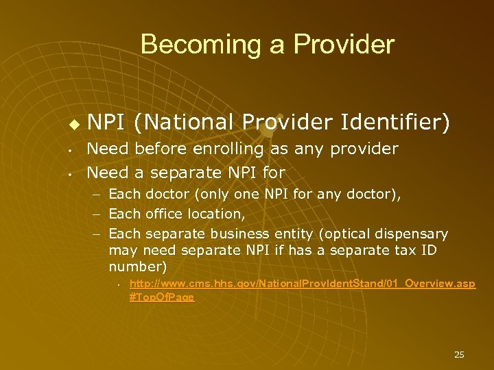 Becoming a Provider • • NPI (National Provider Identifier) Need before enrolling as any