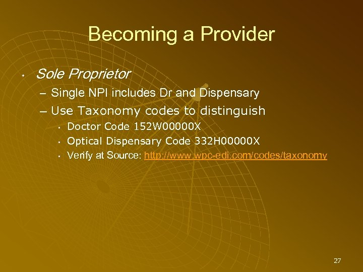 Becoming a Provider • Sole Proprietor – Single NPI includes Dr and Dispensary –