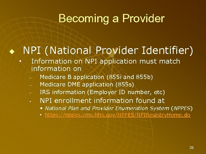 Becoming a Provider NPI (National Provider Identifier) Information on NPI application must match information