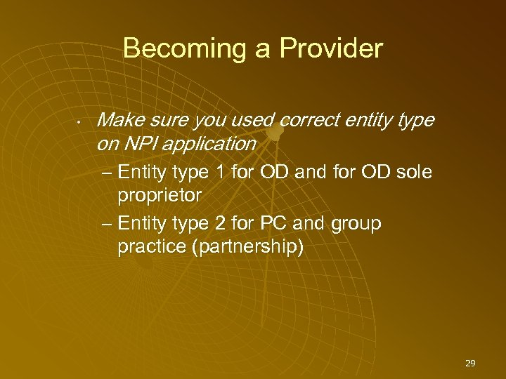 Becoming a Provider • Make sure you used correct entity type on NPI application