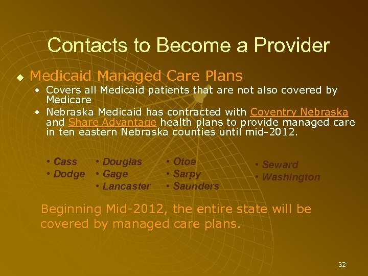 Contacts to Become a Provider Medicaid Managed Care Plans • Covers all Medicaid patients