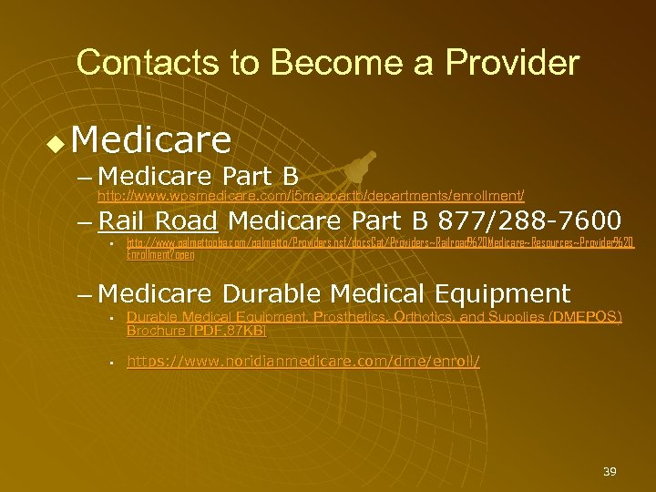 Contacts to Become a Provider Medicare – Medicare Part B http: //www. wpsmedicare. com/j
