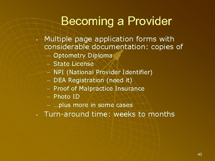 Becoming a Provider • Multiple page application forms with considerable documentation: copies of –