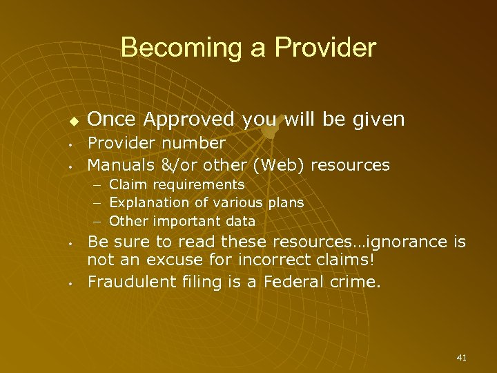 Becoming a Provider • • Once Approved you will be given Provider number Manuals